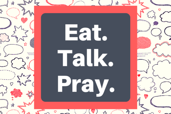 Eat Talk Pray